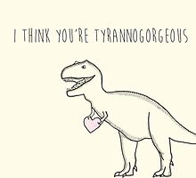 You're Tyrannogorgeous by Charlotte  Wells