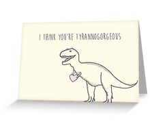 You're Tyrannogorgeous Greeting Card
