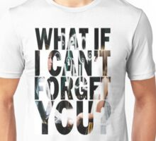 What If I Cant forget You? Unisex T-Shirt
