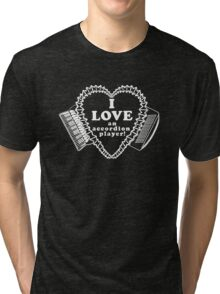 White I Love an Accordion Player Heart Motif! Tri-blend T-Shirt