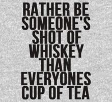 Rather Be Someone's Shot Of Whiskey by mralan