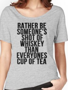 Rather Be Someone's Shot Of Whiskey Women's Relaxed Fit T-Shirt