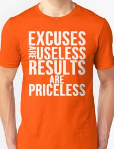 Excuses Are Useless Results Are Priceless T-Shirt