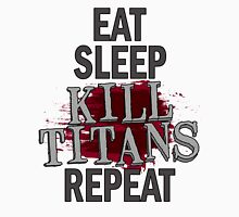 eat sleep kill titans repeat Unisex T-Shirt