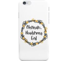 Obstinate, Headstrong Girl! iPhone Case/Skin