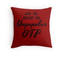 Unpopular OTP Throw Pillow