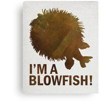 I'm a blowfish! Canvas Print