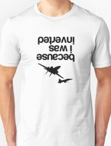 """Because I was inverted"", Top Gun inspired - BLACK VERSION T-Shirt"