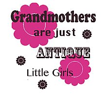 """Pink and Brown """"Grandmothers are Just Antique Little Girls"""" T Shirt Photographic Print"""