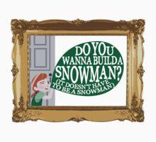 Do You Wanna Build A Snowman?  by samonstage