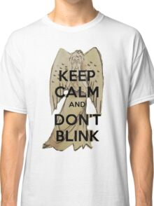 Keep Calm and Don't Blink! Classic T-Shirt