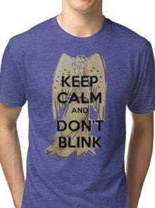 Keep Calm and Don't Blink! Tri-blend T-Shirt