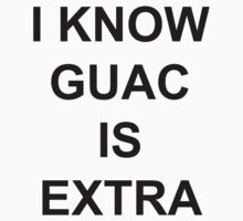 I know guac is extra by staytrill