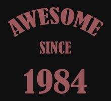 Awesome Since 1984 T-Shirt by thepixelgarden