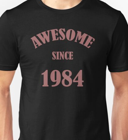 Awesome Since 1984 T-Shirt Unisex T-Shirt