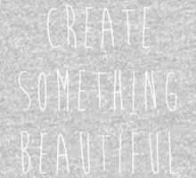 Create Something Beautiful by Charlotte Poe