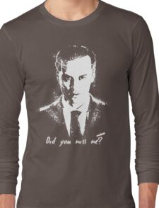 """""""Did you miss me?"""" Long Sleeve T-Shirt"""