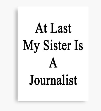 At Last My Sister Is A Journalist  Canvas Print