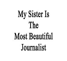 My Sister Is The Most Beautiful Journalist  Photographic Print