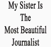 My Sister Is The Most Beautiful Journalist  by supernova23