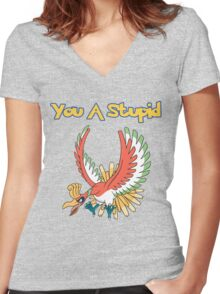 You a stupid Ho-Oh Women's Fitted V-Neck T-Shirt