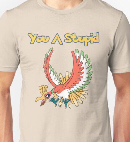 You a stupid Ho-Oh Unisex T-Shirt