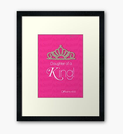 Daughter Of a King! ~ Bible Verse Art  Framed Print