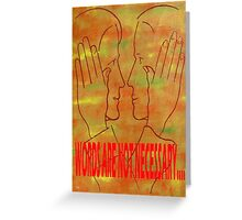 WORDS ARE NOT NECESSARY Greeting Card