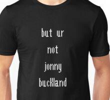 but ur not jonny buckland Unisex T-Shirt