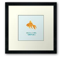 You're A Real Catch! Framed Print