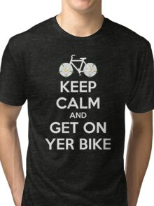 Keep Calm and Get On Yer Bike v2 Tri-blend T-Shirt