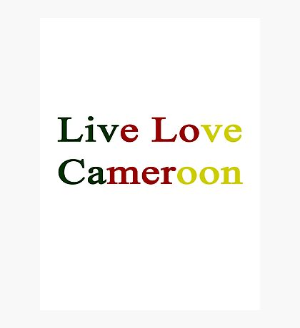 Live Love Cameroon  Photographic Print