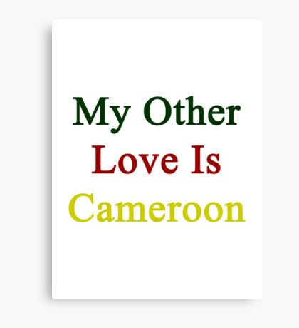 My Other Love Is Cameroon  Canvas Print