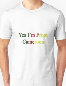 Yes I'm From Cameroon  T-Shirt