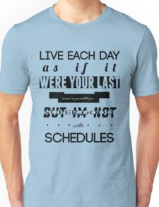 Live each day as if it were your last Unisex T-Shirt