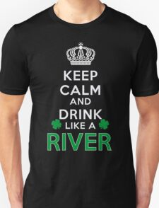Keep calm and drink like a RIVER T-Shirt