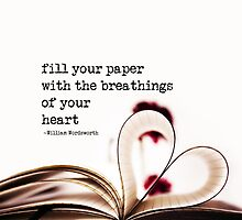 fill your paper with the breathings of your heart - William Wordsworth by Ingz