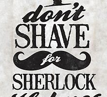 I Don't Shave for Sherlock Holmes by jackshoegazer