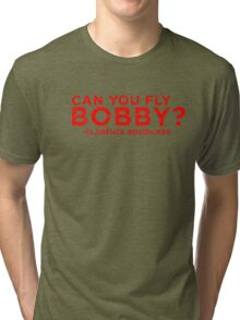 Can You Fly Bobby? Tri-blend T-Shirt