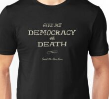 Give Me Democracy or Death Unisex T-Shirt
