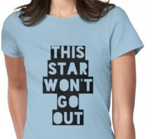 This Star Won't Go Out Womens Fitted T-Shirt