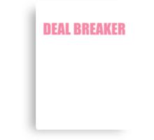 Deal Breaker Canvas Print