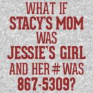 What if Stacy's Mom was Jessie's Girl and her # was 867-5309? by RexLambo
