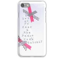 I let go of fear iPhone Case/Skin