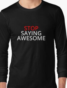 Stop Saying Awesome Long Sleeve T-Shirt