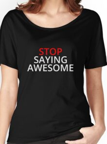 Stop Saying Awesome Women's Relaxed Fit T-Shirt
