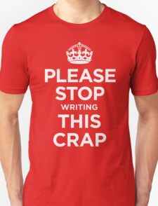PLEASE STOP writing THIS CRAP T-Shirt