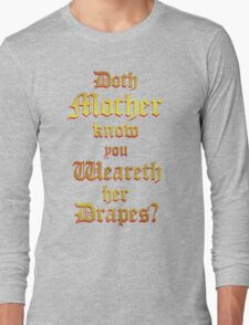 Doth Mother Know.. You Weareth Her Drapes? Long Sleeve T-Shirt