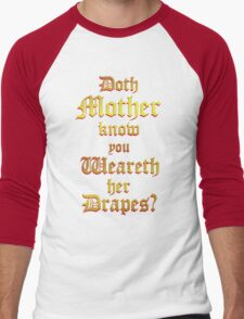 Doth Mother Know.. You Weareth Her Drapes? Men's Baseball ¾ T-Shirt