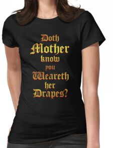 Doth Mother Know.. You Weareth Her Drapes? Womens Fitted T-Shirt